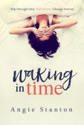 Title: Waking in Time, Author: Angie Stanton