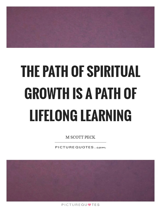 The Path Of Spiritual Growth Is A Path Of Lifelong Learning