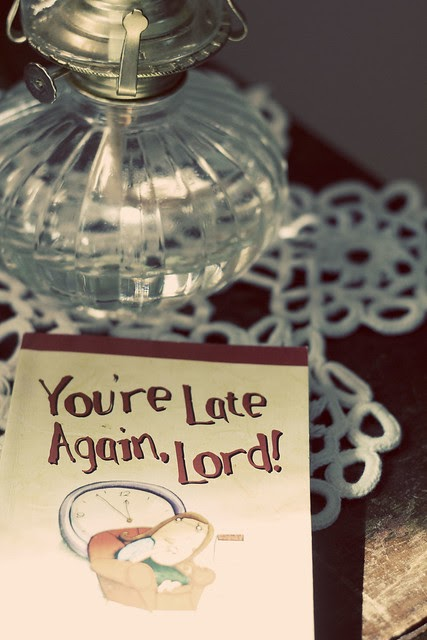 You're Late Again, Lord!!!