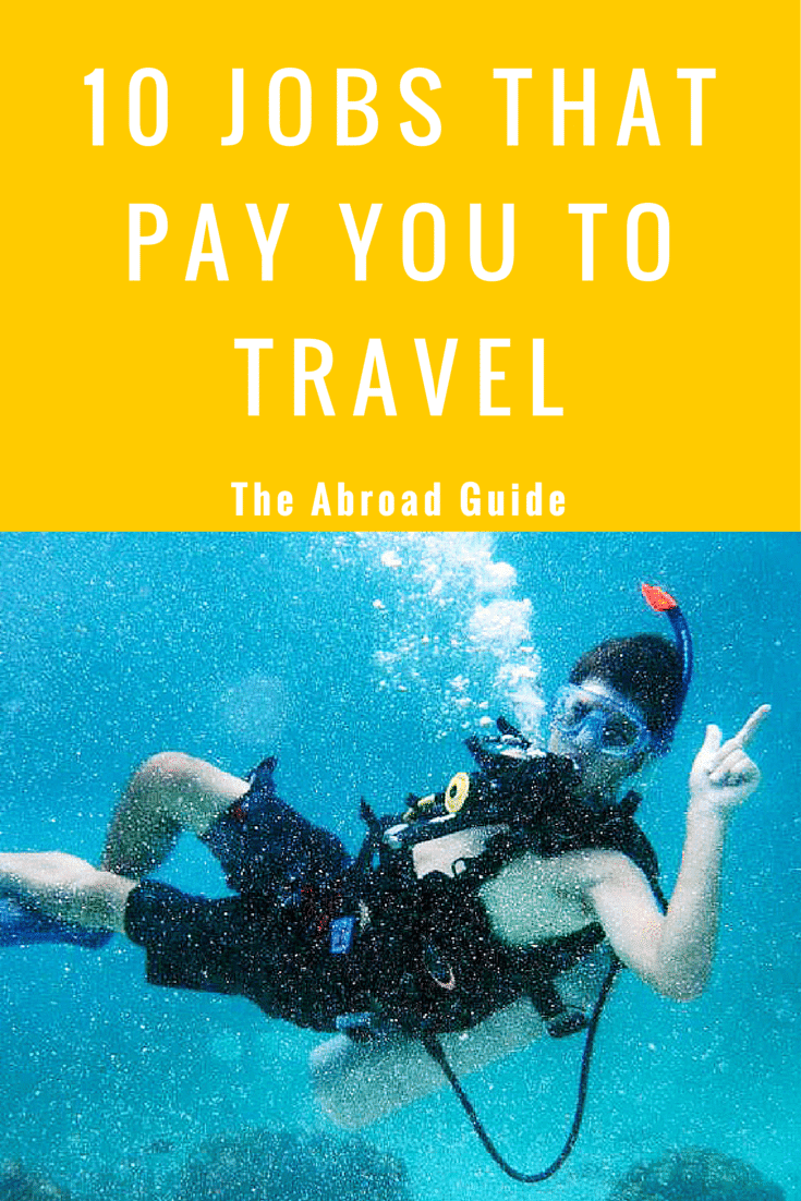 10 Jobs That Pay You to Travel  The Abroad Guide