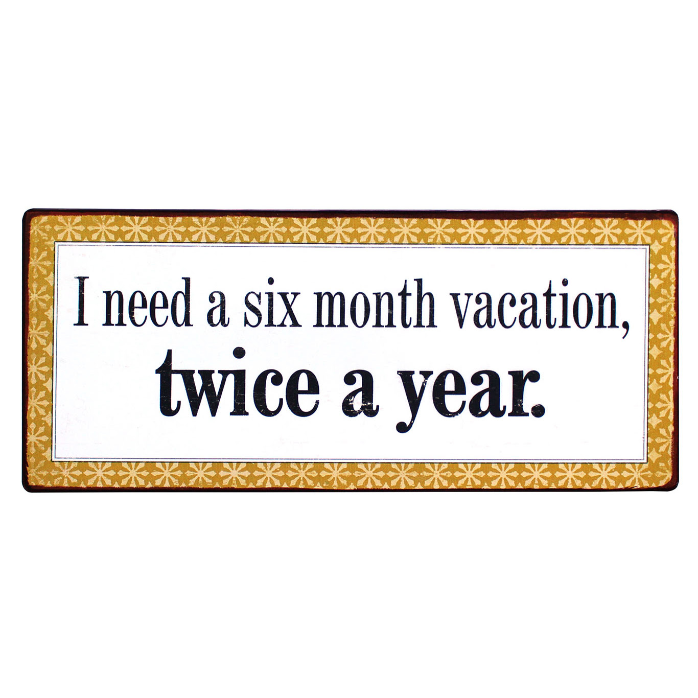 Tekstbord I need a six month vacation twice a year