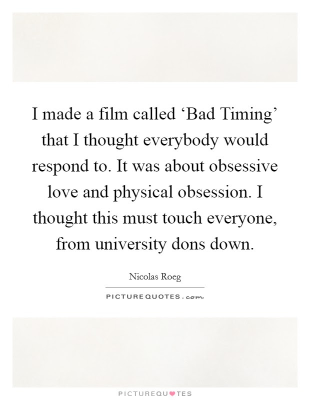 I Made A Film Called Bad Timing That I Thought Everybody