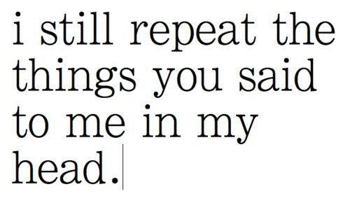 I Still Repeat The Things You Said To Me In My Head Picture Quotes