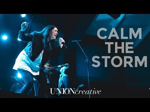 Calm the Storm (Live) Lyrics - UNION Creative