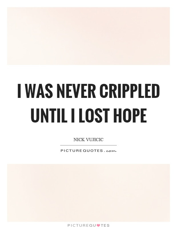 I Was Never Crippled Until I Lost Hope Picture Quotes
