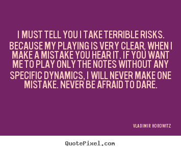 Inspirational Quote I Must Tell You I Take Terrible Risks Because