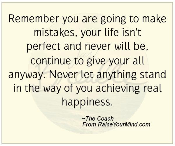 Happiness Quotes Remember You Are Going To Make Mistakes Your