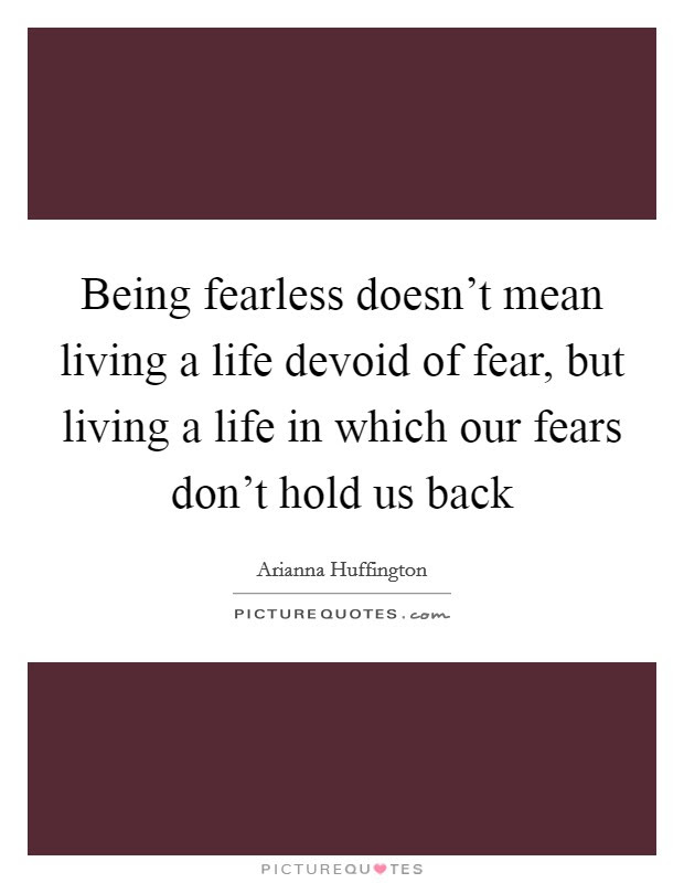 Being Fearless Quotes Sayings Being Fearless Picture Quotes