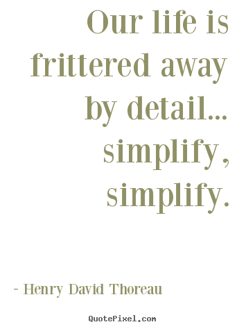 Henry David Thoreau Image Quotes Our Life Is Frittered Away By