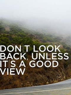 Dont Look Back Unless Its A Good View Quotespicturescom