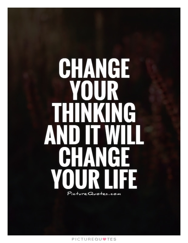 Change Your Thinking And It Will Change Your Life Picture Quotes