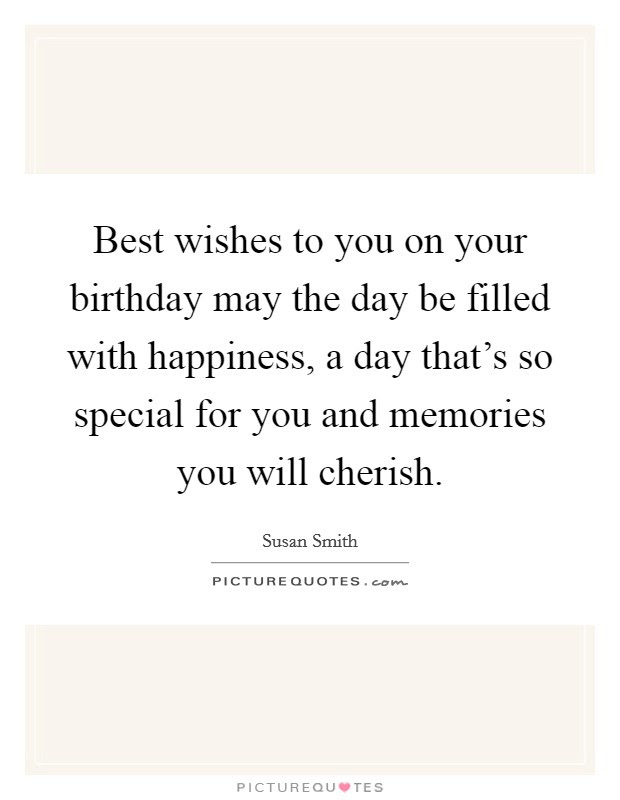 Best Wishes To You On Your Birthday May The Day Be Filled With