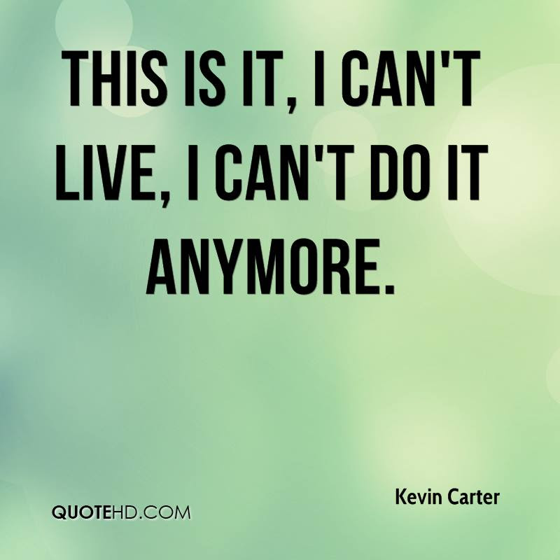 Kevin Carter Quotes Quotehd