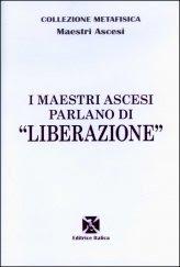 I Maestri Ascesi Parlano di Liberazione - Libro