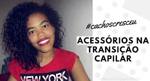 #cachoscresceu | Acessórios que te salvam na transição capilar