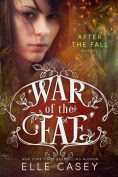 Title: War of the Fae: Book 5 (After the Fall), Author: Elle Casey