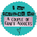 I was featured on A Couple of Craft Addicts