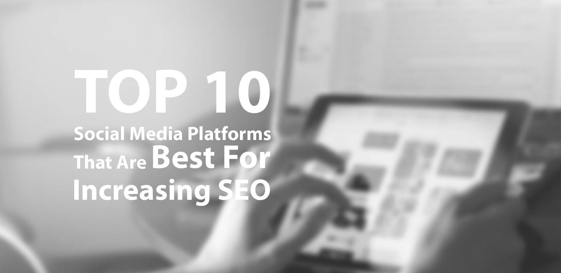 Top 10 Social Media Platforms That Are Best For Increasing SEO