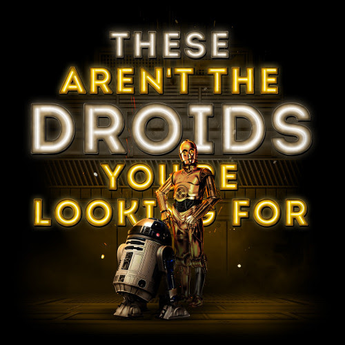 The Aren't The Droids You're Looking For Created by Kevin Mitchell