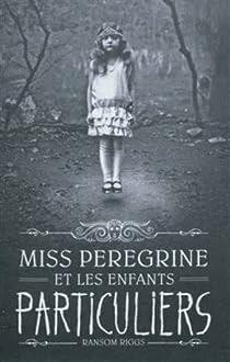 Miss Peregrine et les Enfants Particuliers par Riggs