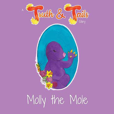 Molly the Mole, a Truth & Tails Story
