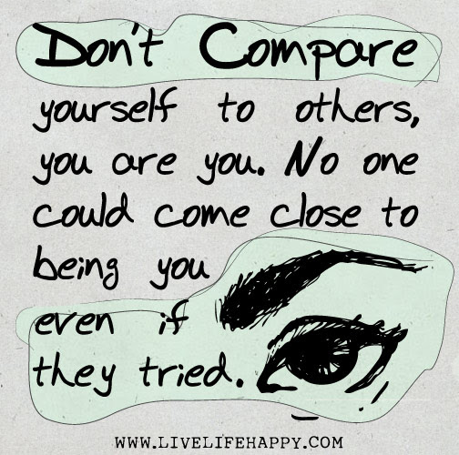 Dont Compare Yourself To Others Live Life Happy