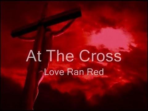 Lyrics To At The Cross Love Ran Red