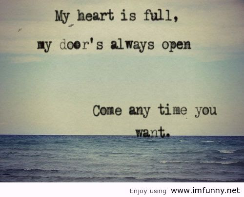 My Heart Is Fullmy Doors Always Open Come Any Time You Want Good
