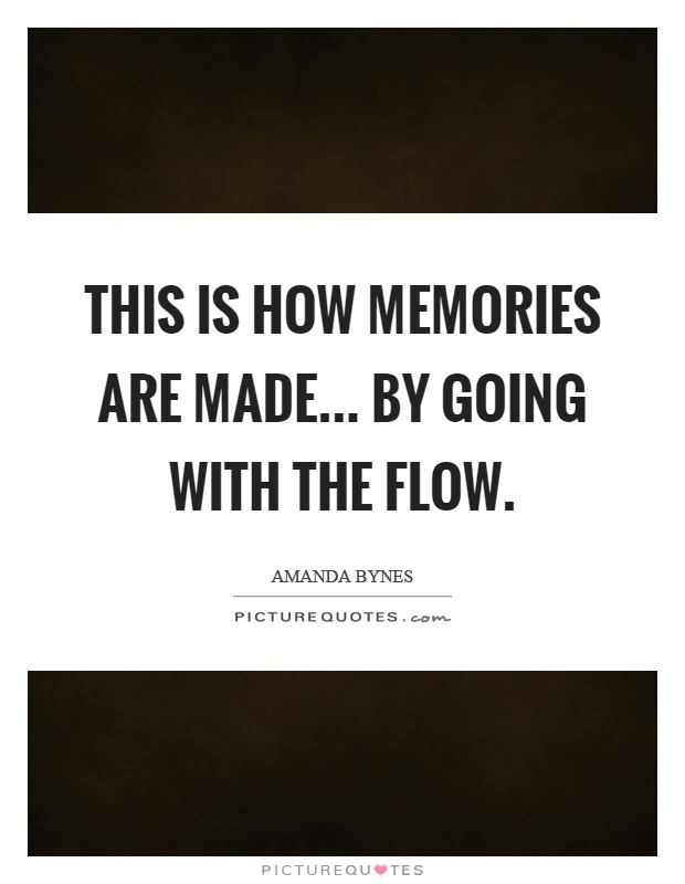 This Is How Memories Are Made By Going With The Flow Picture Quotes