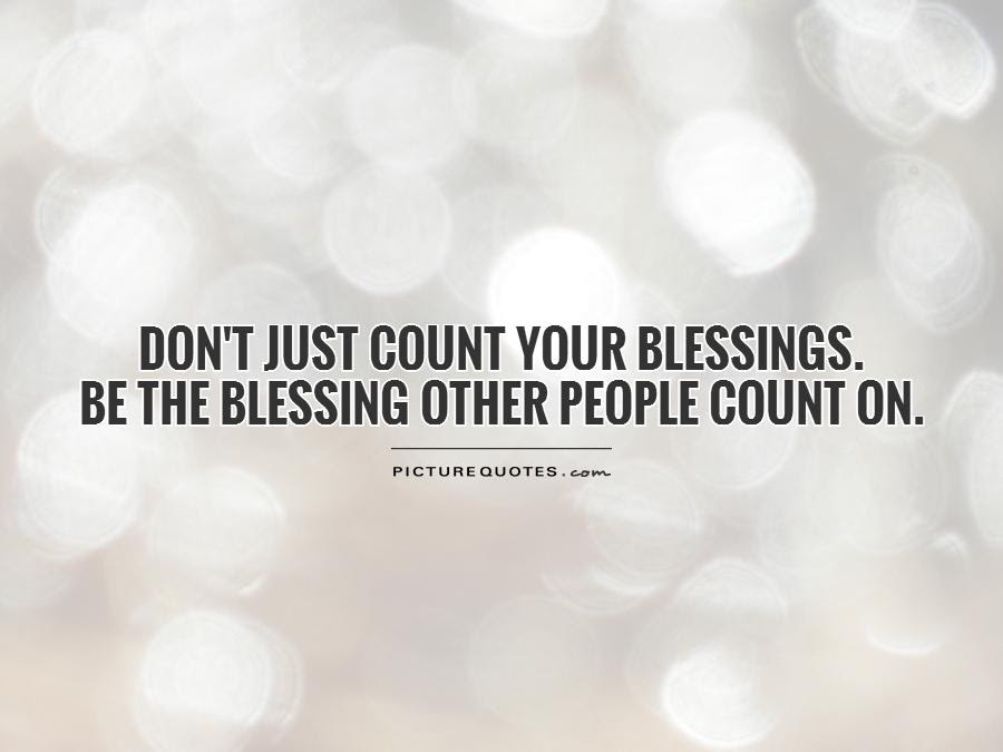 Dont Just Count Your Blessings Be The Blessing Other People