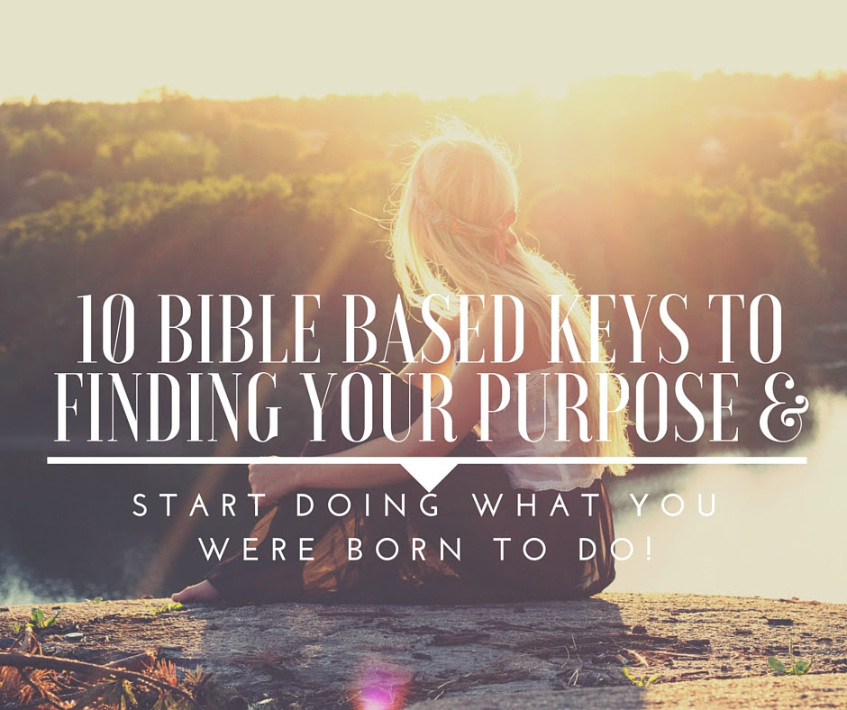 10 Bible Based Keys To Finding Your Purpose