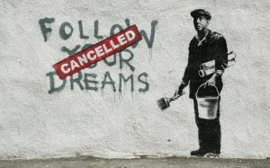 Bilde - Banksy: Follow your dreams. Cancelled.