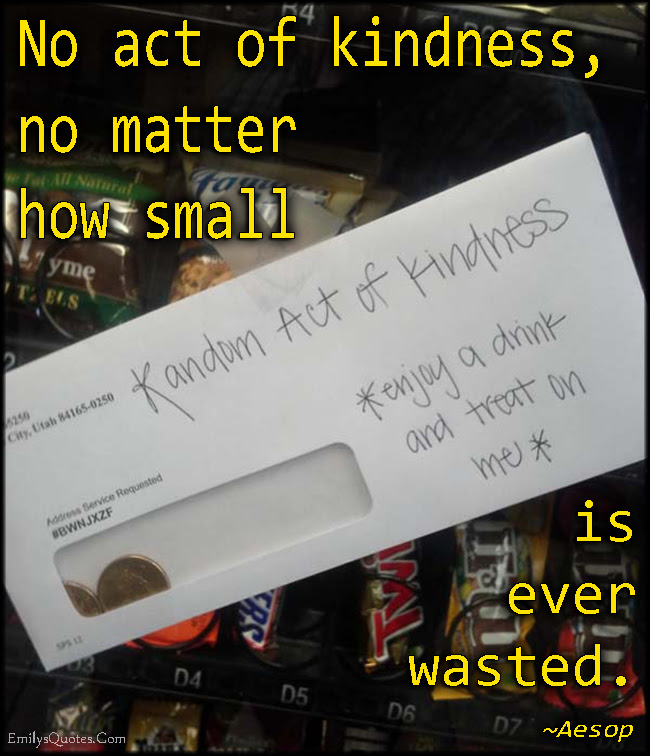 No Act Of Kindness No Matter How Small Is Ever Wasted Popular