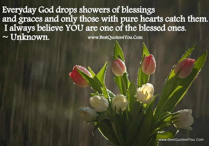 Everyday God Drops Showers Of Blessing And Graces And Only Those