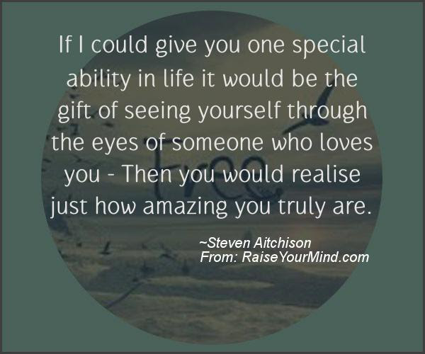 If I Could Give You One Special Ability In Life It Would Be The Gift