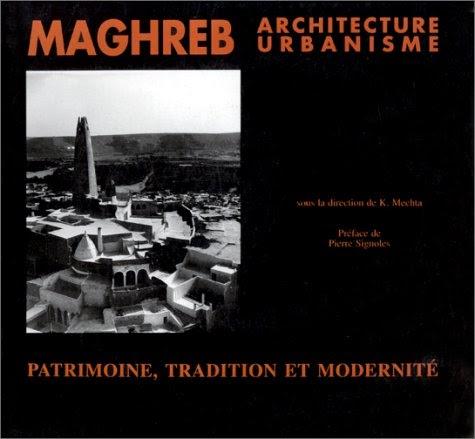 Maghreb, architecture et urbanisme. Patrimoine, tradition et modernité, [colloque, Grenoble, 8-10 novembre 1989 - K Mechta