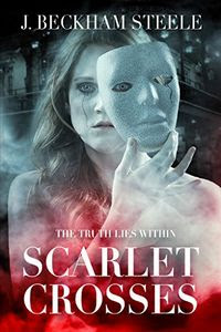 Scarlet Crosses by J. Beckham Steele