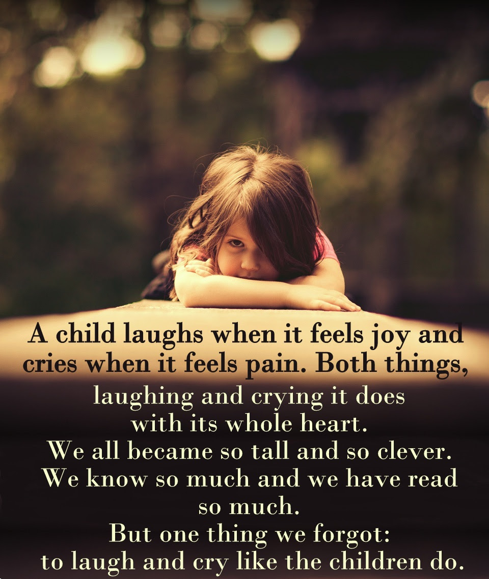A Child Laughs When It Feels Joy And Cries When It Feels Pain Both