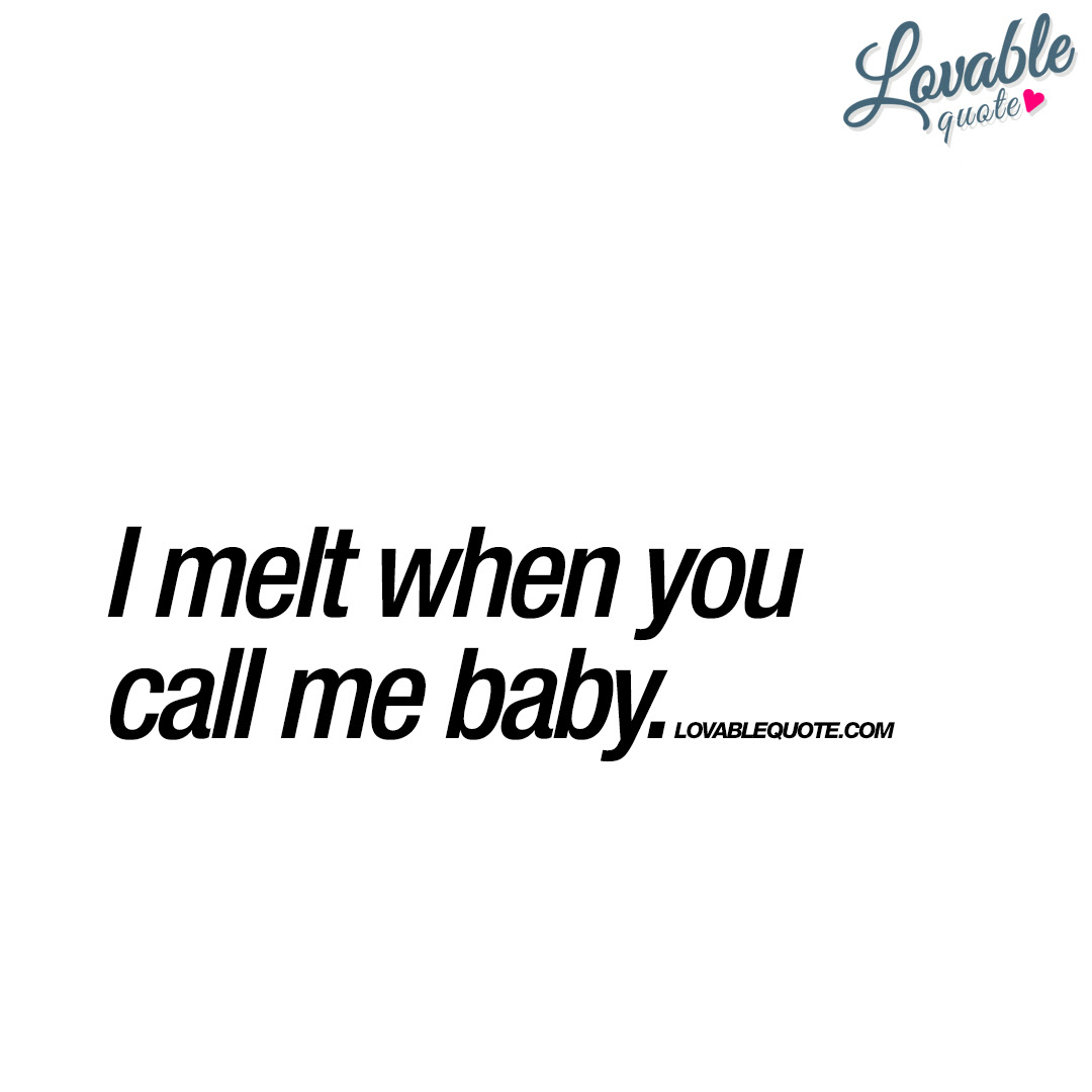 I Melt When You Call Me Baby Cute And Lovable Quote For Him And Her