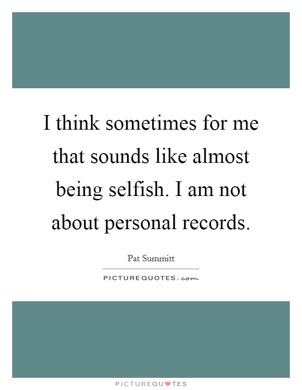 Being Selfish Quotes Sayings Being Selfish Picture Quotes