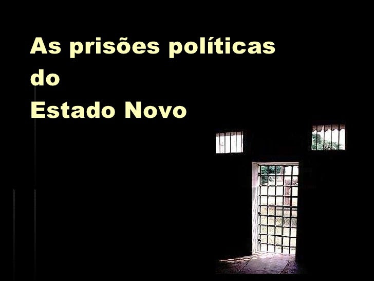 Prisões Políticas Do Estado Novo