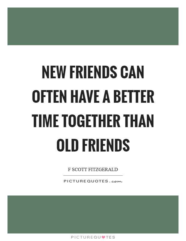 New Friends Can Often Have A Better Time Together Than Old