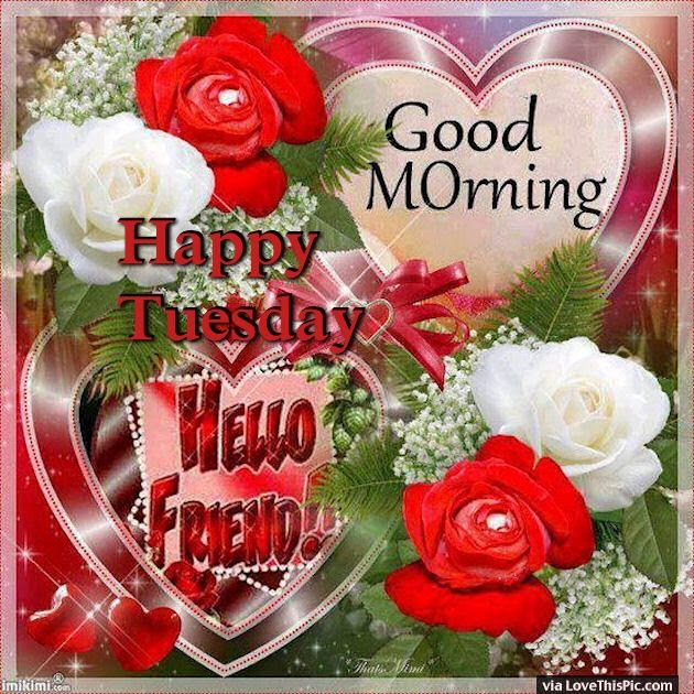 Good Morning Happy Tuesday Hello Friend Pictures Photos And Images