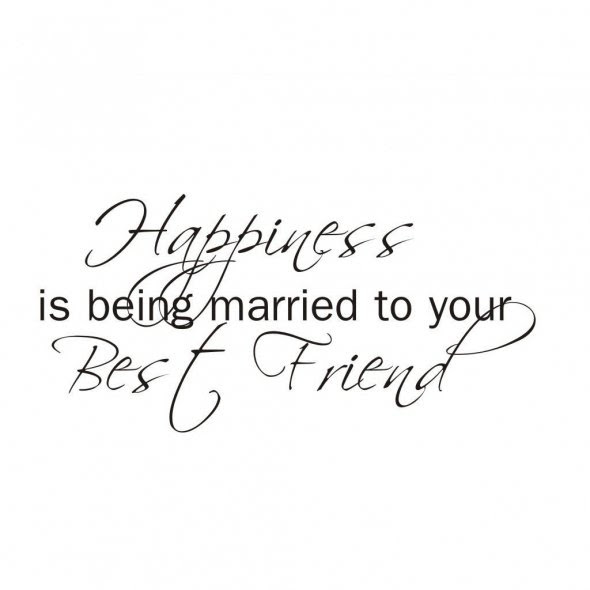 Happiness Is Being Married To Your Best Friend Friendship Quote