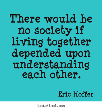Life Quote There Would Be No Society If Living Together Depended