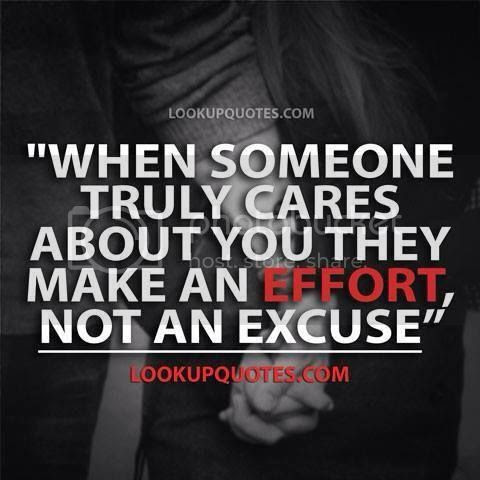 When Someone Truly Cares About You They Make An Effort Not An Excus
