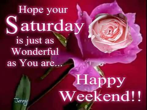 Hope Your Saturday Is Wonderful Happy Weekend Pictures Photos And