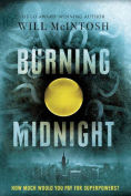 Title: Burning Midnight, Author: Will McIntosh