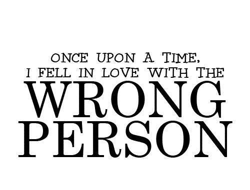 Once Upon A Time I Fell In Love With The Wrong Person Picture Quotes