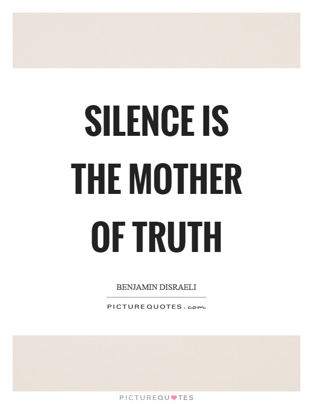 Silence Is The Mother Of Truth Picture Quotes